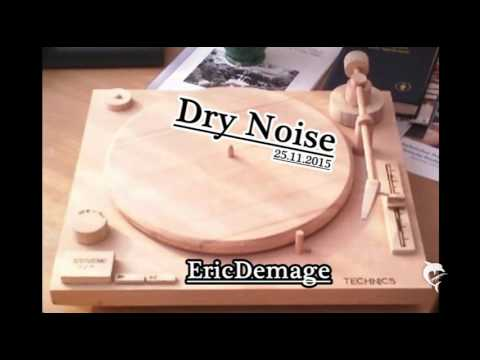 Dry Noise!25.11.2015 EricDemage on deck's!
